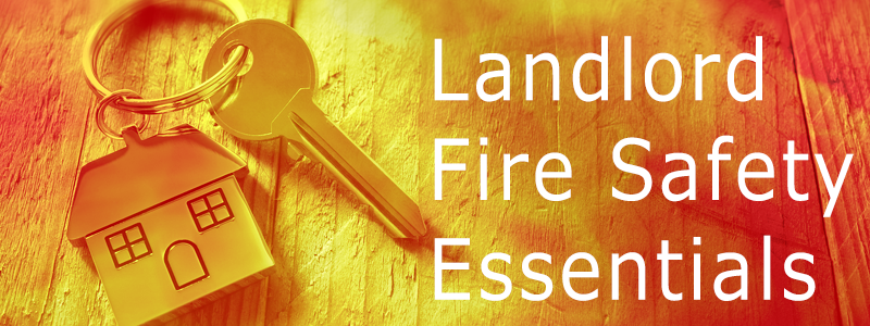 LANDLORD FIRE SAFETY ESSENTIALS