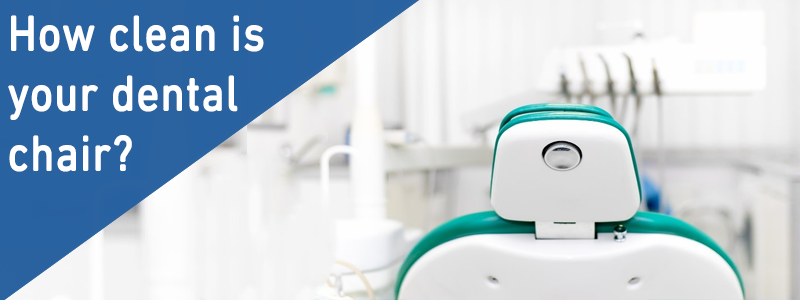 how clean is your dental chair