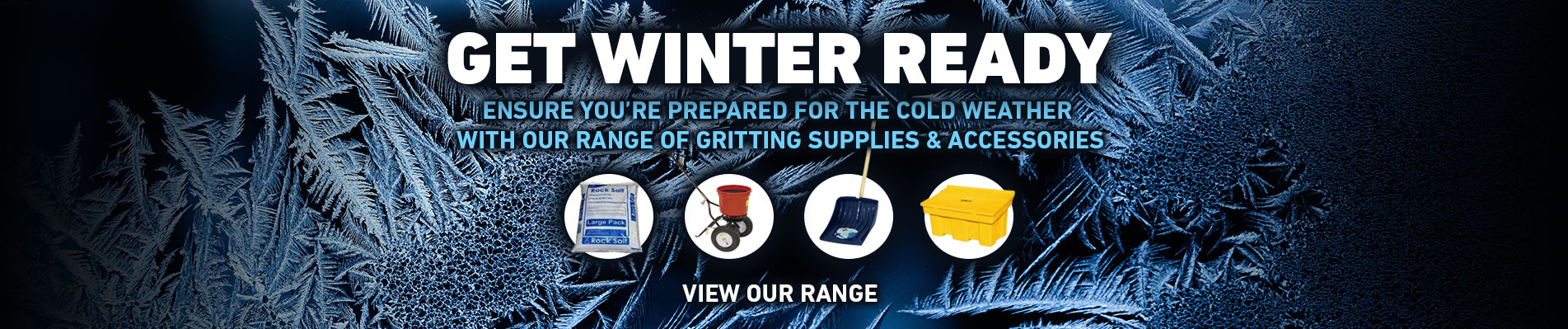 Get Winter Ready - Ensure you're prepared for the cold weather with our range of gritting supplies and accessories
